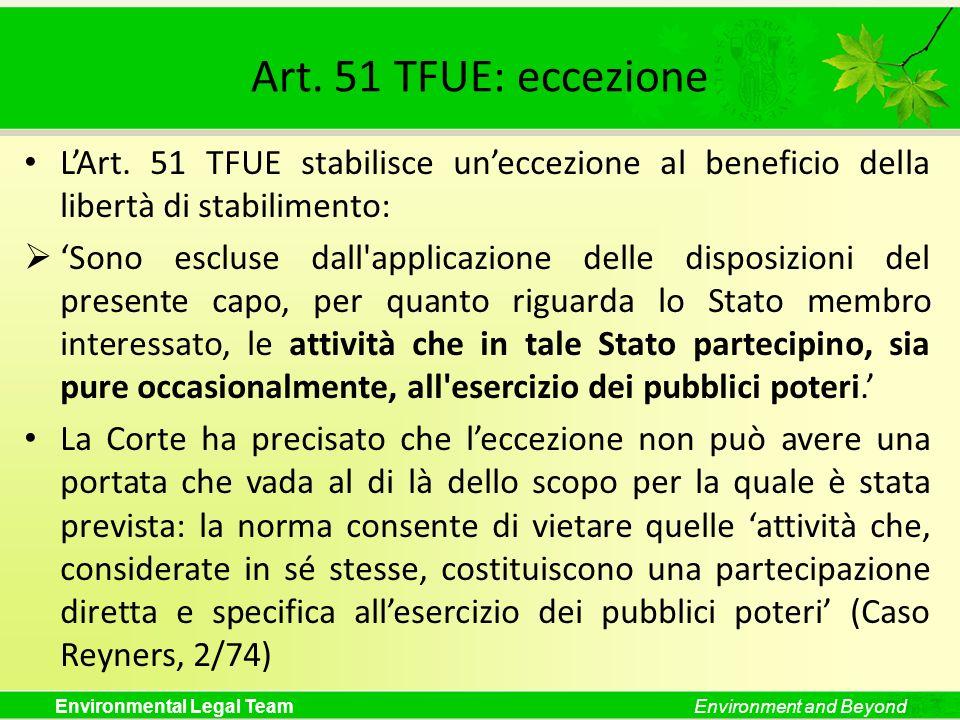 Environmental Legal TeamEnvironment and Beyond Art. 51 TFUE: eccezione LArt. 51 TFUE stabilisce uneccezione al beneficio della libertà di stabilimento