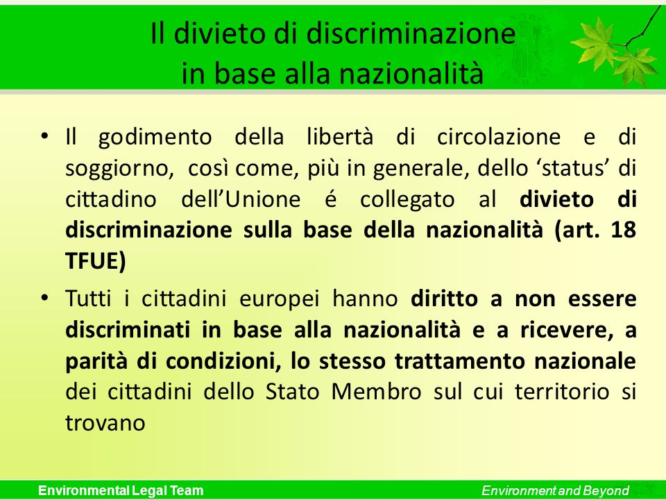 Environmental Legal TeamEnvironment and Beyond Il divieto di discriminazione in base alla nazionalità Il godimento della libertà di circolazione e di