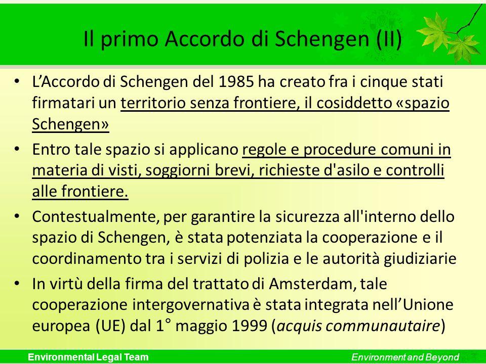Environmental Legal TeamEnvironment and Beyond Il primo Accordo di Schengen (II) LAccordo di Schengen del 1985 ha creato fra i cinque stati firmatari