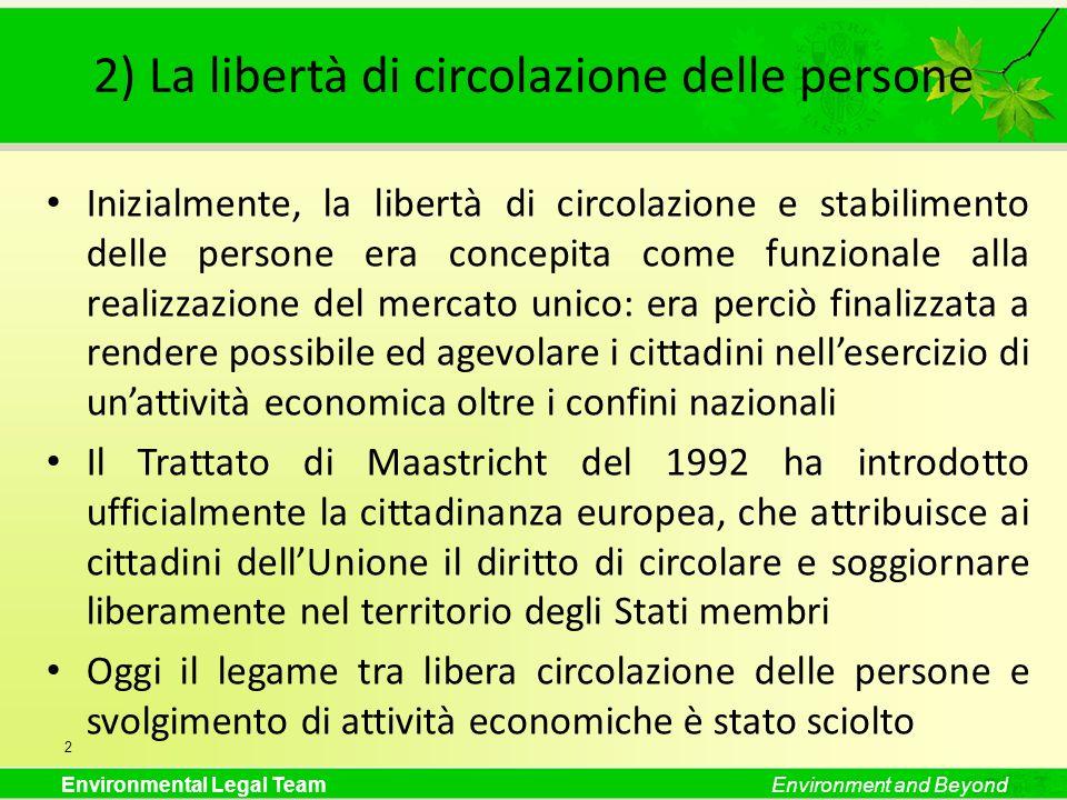 Environmental Legal TeamEnvironment and Beyond 2) La libertà di circolazione delle persone Inizialmente, la libertà di circolazione e stabilimento del