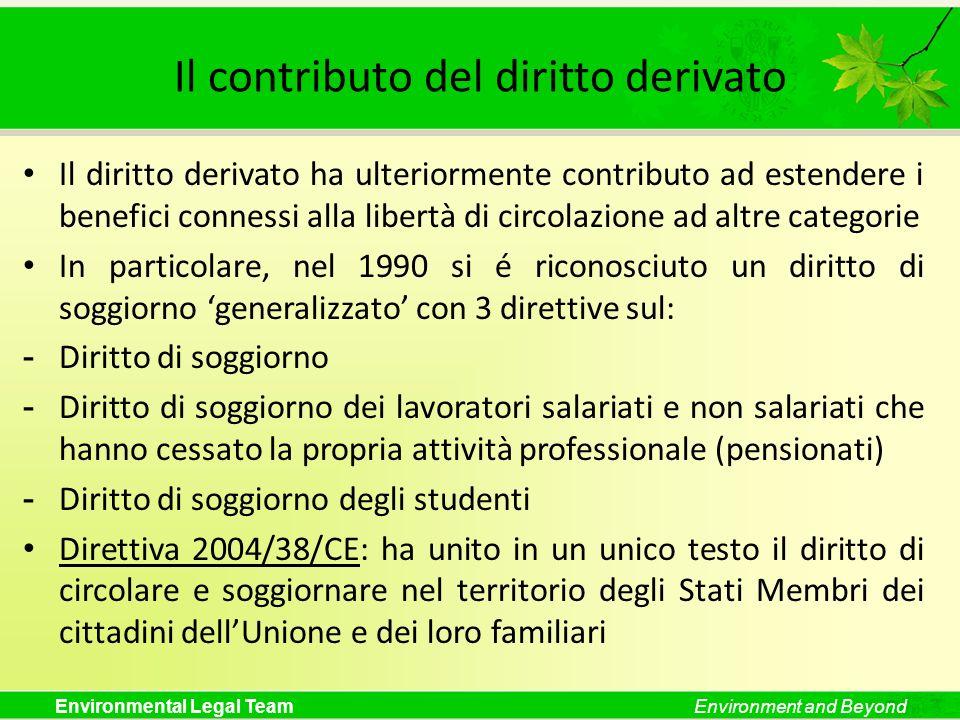 Environmental Legal TeamEnvironment and Beyond Il contributo del diritto derivato Il diritto derivato ha ulteriormente contributo ad estendere i benef