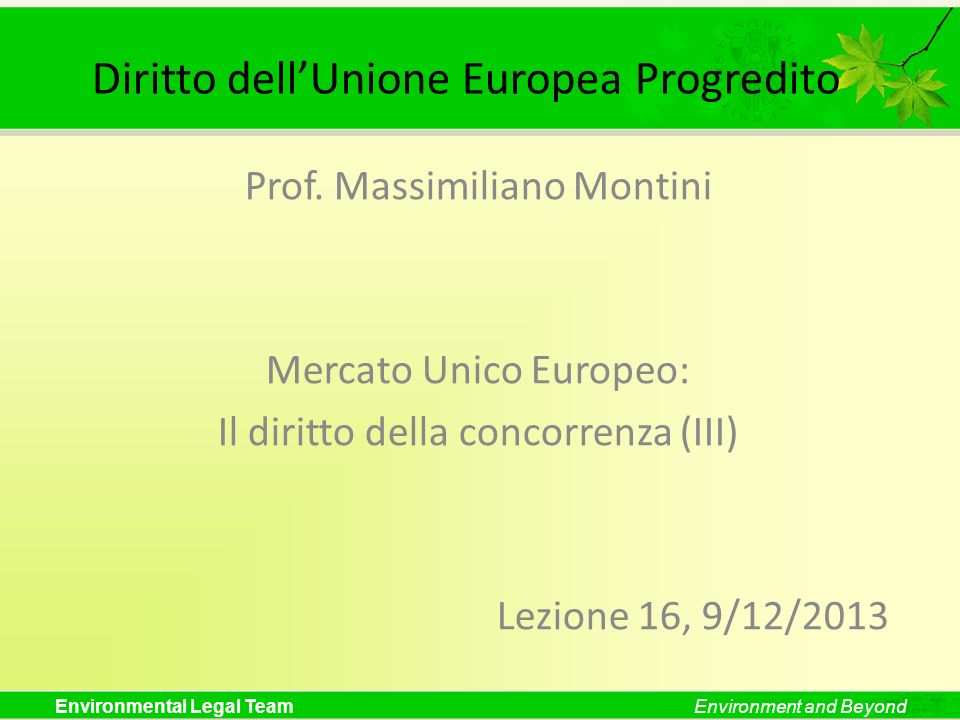 Environmental Legal TeamEnvironment and Beyond Diritto dellUnione Europea Progredito Prof. Massimiliano Montini Mercato Unico Europeo: Il diritto dell