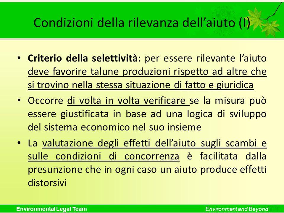Environmental Legal TeamEnvironment and Beyond Condizioni della rilevanza dellaiuto (I) Criterio della selettività: per essere rilevante laiuto deve f