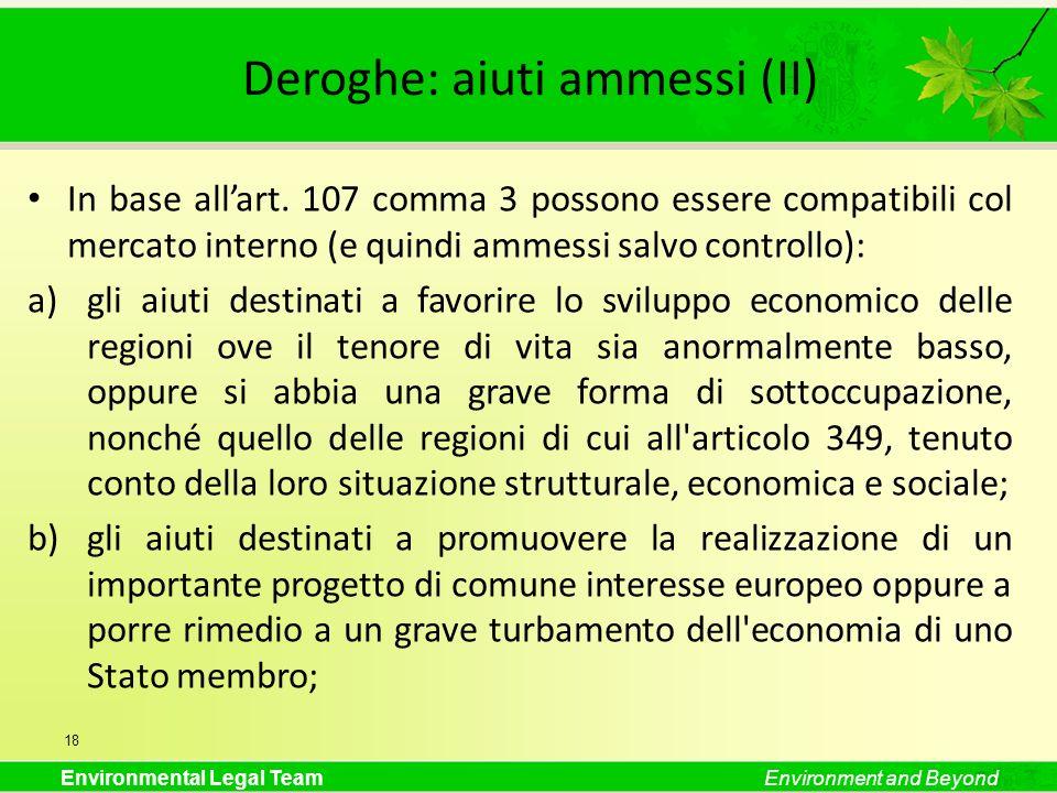 Environmental Legal TeamEnvironment and Beyond Deroghe: aiuti ammessi (II) In base allart. 107 comma 3 possono essere compatibili col mercato interno