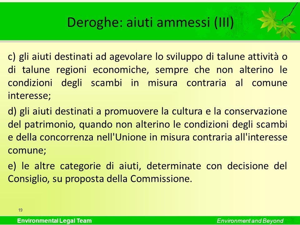 Environmental Legal TeamEnvironment and Beyond Deroghe: aiuti ammessi (III) c) gli aiuti destinati ad agevolare lo sviluppo di talune attività o di ta