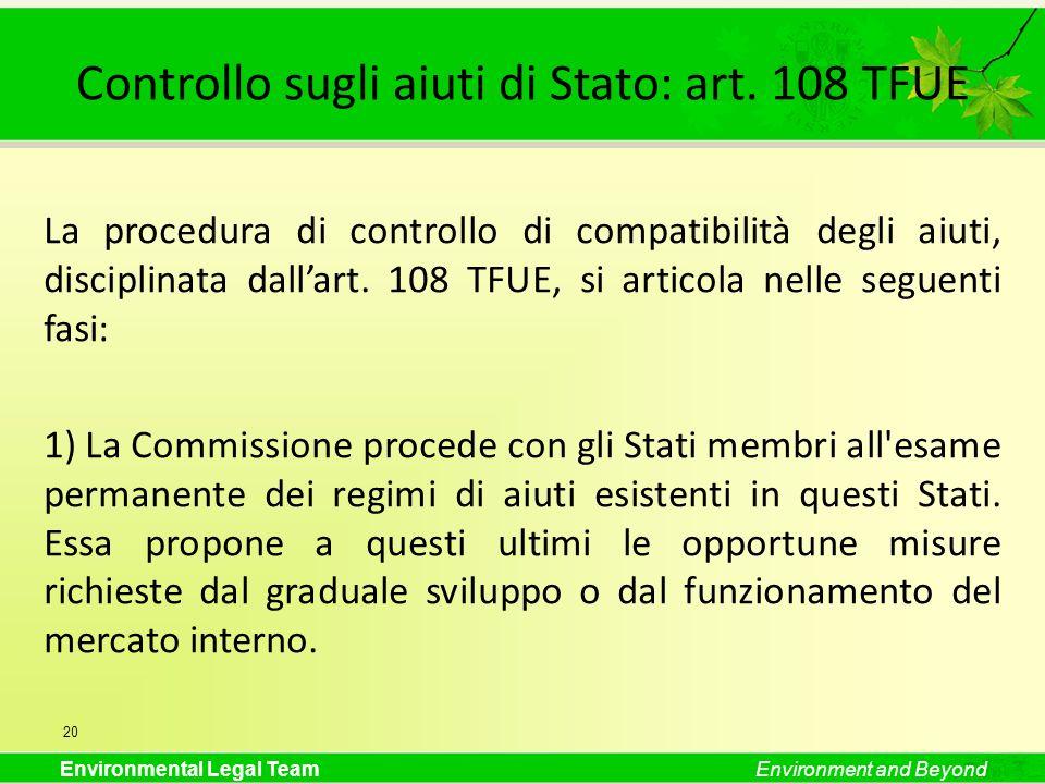 Environmental Legal TeamEnvironment and Beyond Controllo sugli aiuti di Stato: art. 108 TFUE La procedura di controllo di compatibilità degli aiuti, d