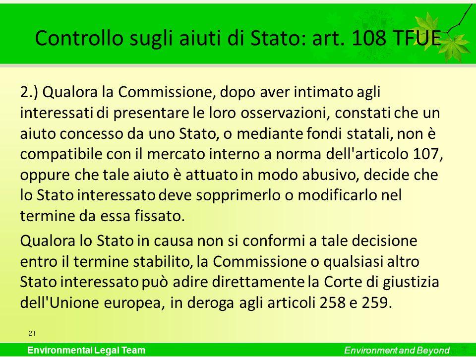 Environmental Legal TeamEnvironment and Beyond Controllo sugli aiuti di Stato: art. 108 TFUE 2.) Qualora la Commissione, dopo aver intimato agli inter