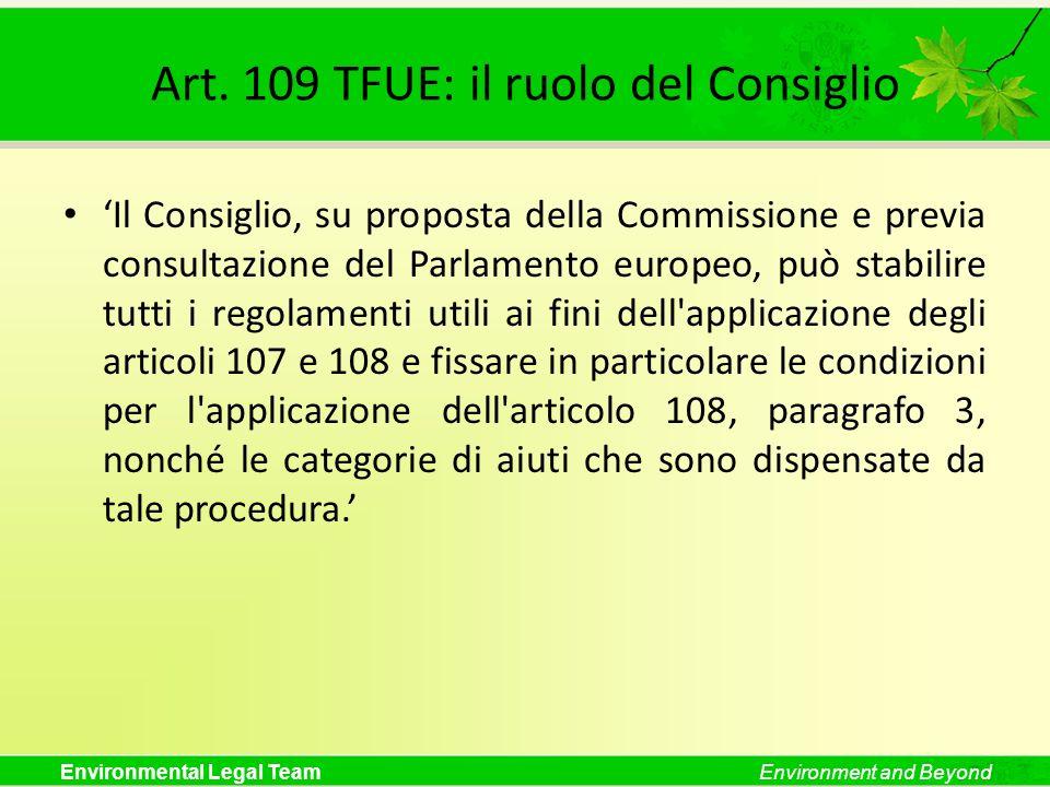 Environmental Legal TeamEnvironment and Beyond Art. 109 TFUE: il ruolo del Consiglio Il Consiglio, su proposta della Commissione e previa consultazion
