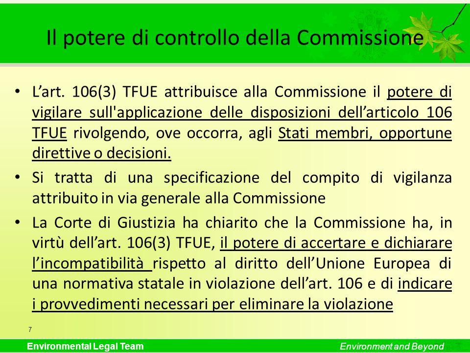 Environmental Legal TeamEnvironment and Beyond Il potere di controllo della Commissione Lart. 106(3) TFUE attribuisce alla Commissione il potere di vi