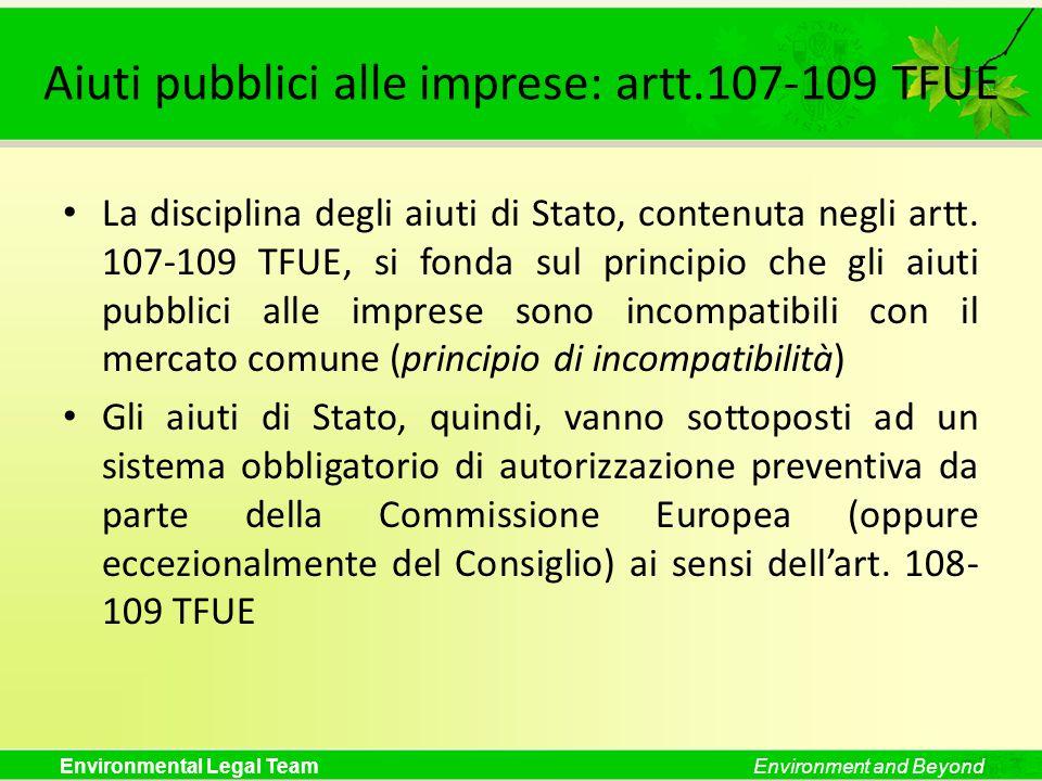 Environmental Legal TeamEnvironment and Beyond Aiuti pubblici alle imprese: artt.107-109 TFUE La disciplina degli aiuti di Stato, contenuta negli artt
