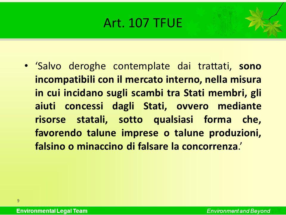 Environmental Legal TeamEnvironment and Beyond Art. 107 TFUE Salvo deroghe contemplate dai trattati, sono incompatibili con il mercato interno, nella