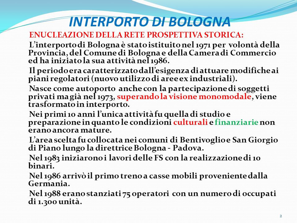 INTERPORTO DI BOLOGNA ENUCLEAZIONE DELLA RETE PROSPETTIVA STORICA: Linterporto di Bologna è stato istituito nel 1971 per volontà della Provincia, del