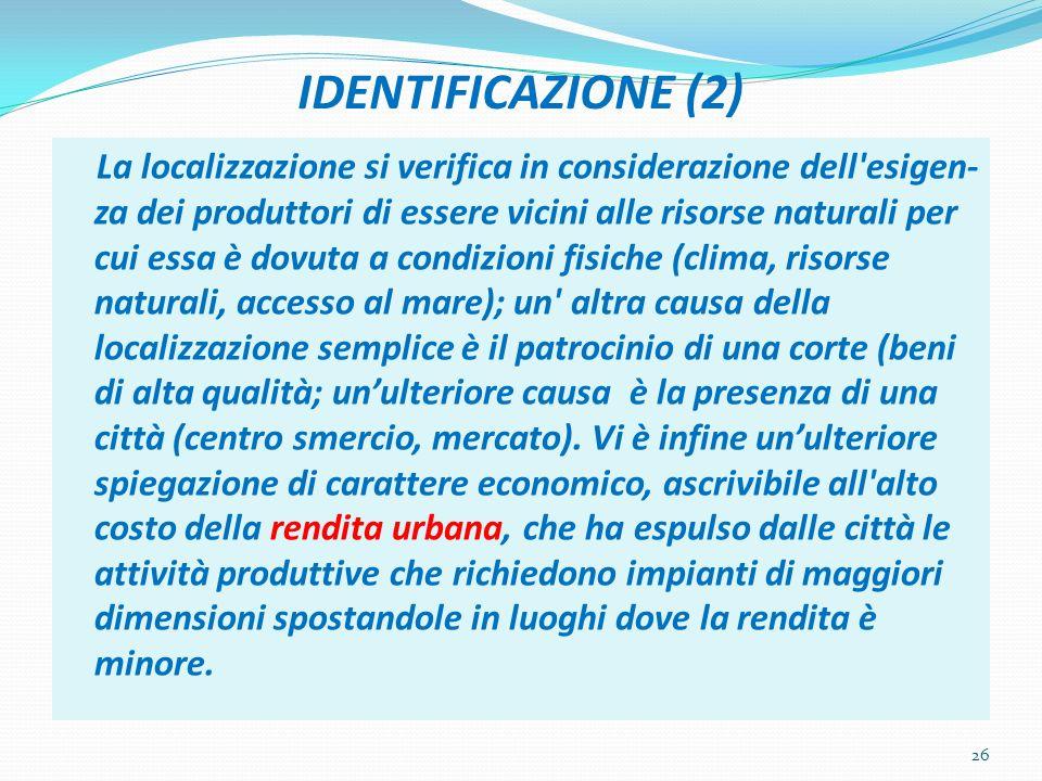IDENTIFICAZIONE (2) La localizzazione si verifica in considerazione dell'esigen- za dei produttori di essere vicini alle risorse naturali per cui essa