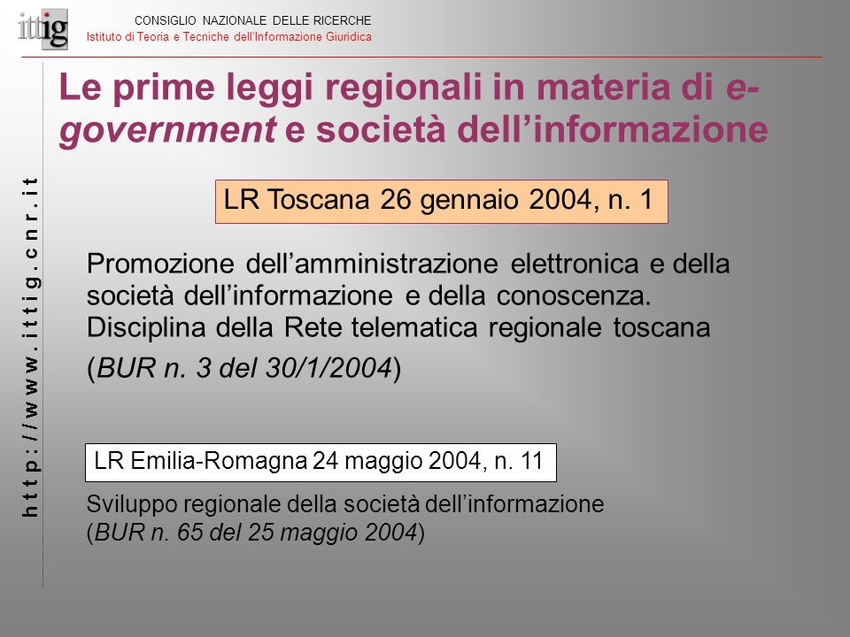 Le prime leggi regionali in materia di e- government e società dellinformazione CONSIGLIO NAZIONALE DELLE RICERCHE Istituto di Teoria e Tecniche dellI
