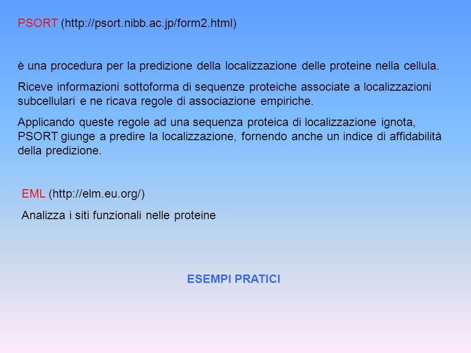 PSORT (http://psort.nibb.ac.jp/form2.html) è una procedura per la predizione della localizzazione delle proteine nella cellula. Riceve informazioni so