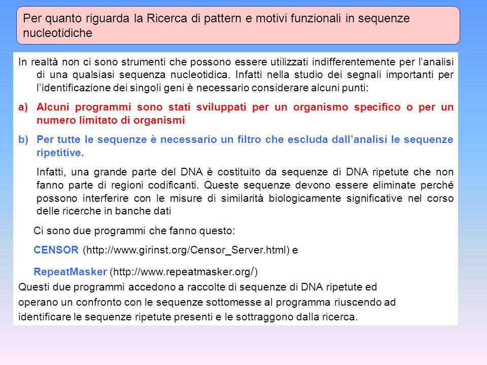 Per quanto riguarda la Ricerca di pattern e motivi funzionali in sequenze nucleotidiche In realtà non ci sono strumenti che possono essere utilizzati