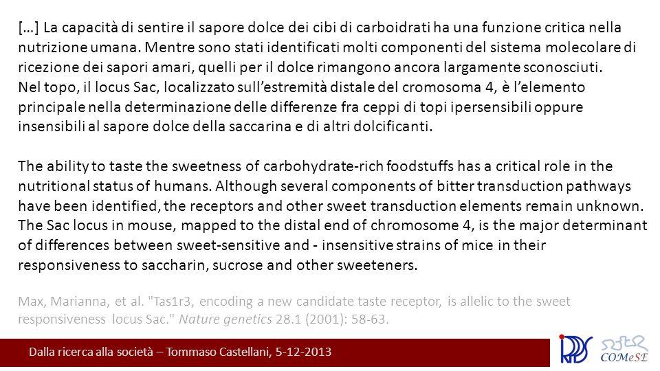 Dalla ricerca alla società – Tommaso Castellani, 5-12-2013 […] La capacità di sentire il sapore dolce dei cibi di carboidrati ha una funzione critica nella nutrizione umana.