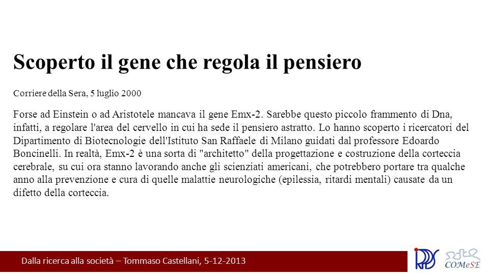 Dalla ricerca alla società – Tommaso Castellani, 5-12-2013 Scoperto il gene che regola il pensiero Corriere della Sera, 5 luglio 2000 Forse ad Einstein o ad Aristotele mancava il gene Emx-2.