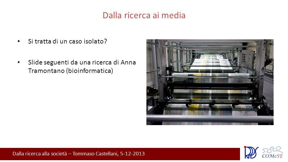 Dalla ricerca alla società – Tommaso Castellani, 5-12-2013 Dalla ricerca ai media Si tratta di un caso isolato.