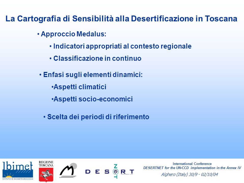 La Cartografia di Sensibilità alla Desertificazione in Toscana Approccio Medalus: Indicatori appropriati al contesto regionale Classificazione in cont