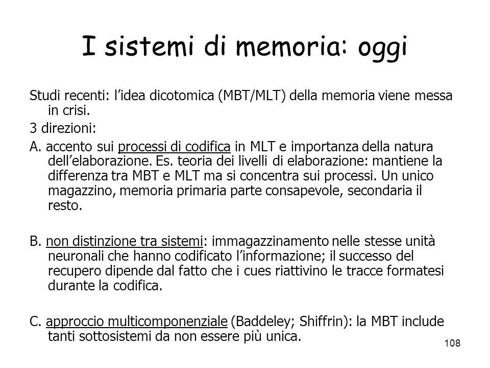 107 Evidenze a favore dellesistenza di sottosistemi: amnesia Amnesia = deficit della memoria in seguito a lesioni cerebrali, traumi psicologici, malat