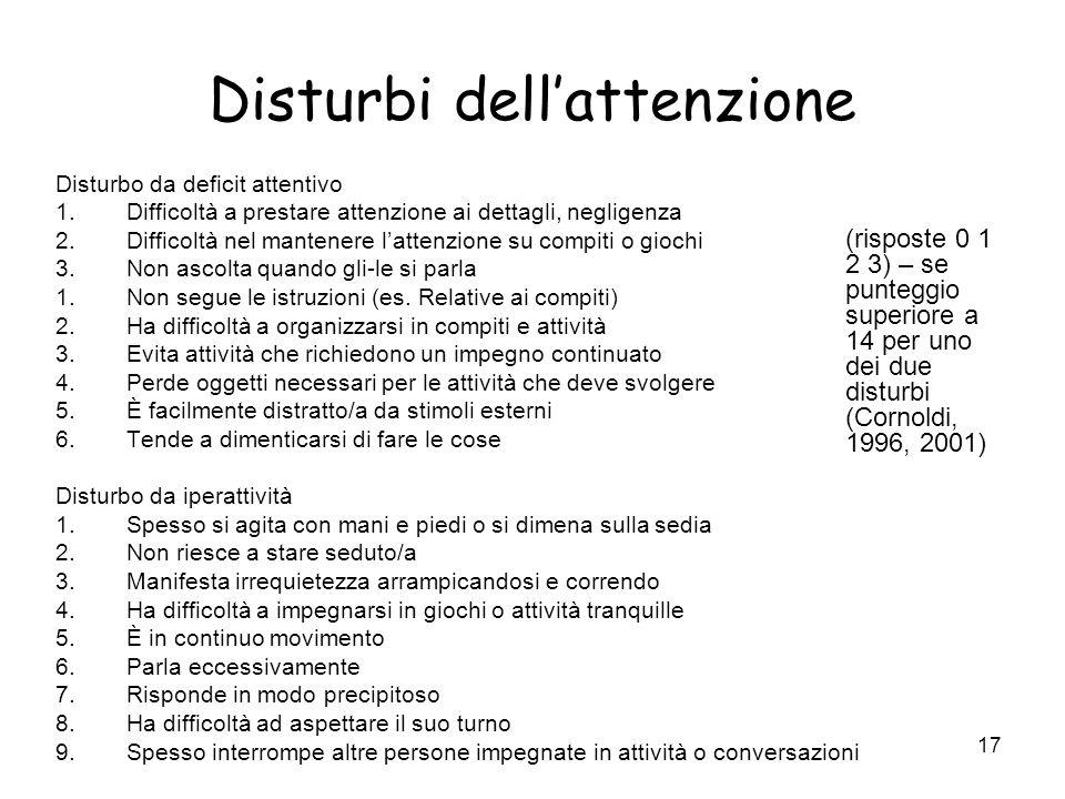 16 Disturbi dellattenzione Disturbo da Deficit Attentivo iperattività (DDAI) Douglas (1984), DDAI. Disturbo da Deficit Attentivo con o senza iperattiv