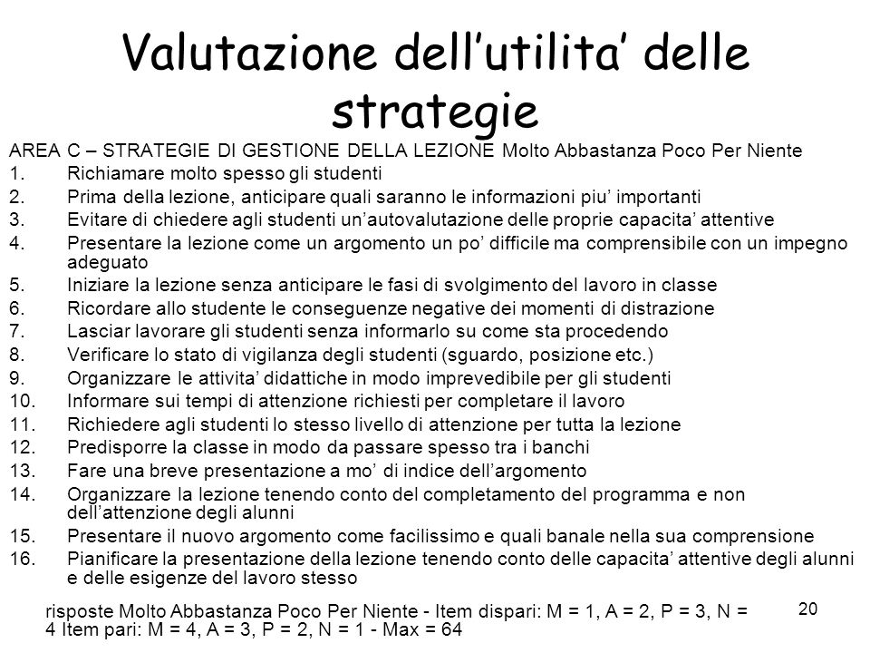 19 Organizzazione della lezione AREA B (maggior numero di risposte, per ogni risposta corretta = 1) 1.Quali comportamenti o strategie didattiche metto