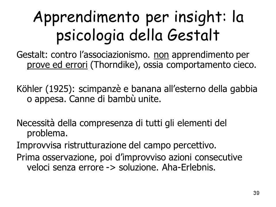 38 Altre forme di apprendimento non associativo : apprendimento osservativo (modeling) Forma di apprendimento prettamente sociale: Osservazione e imit