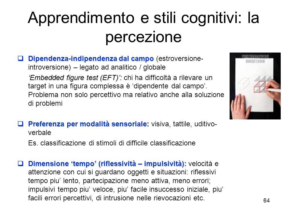 63 Apprendimento e stili cognitivi: la percezione Analitico-globale, ovvero levellers vs. sharpeners Analitico-globale, ovvero levellers vs. sharpener