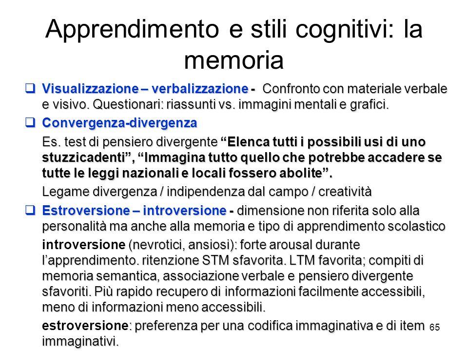 64 Apprendimento e stili cognitivi: la percezione Dipendenza-indipendenza dal campo Dipendenza-indipendenza dal campo (estroversione- introversione) –