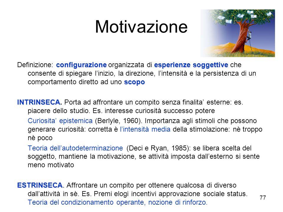 76 Motivazione e apprendimento Definizione di motivazione Motivazione intrinseca ed estrinseca Motivazione alla riuscita: le teorie di Lewin e di Atki
