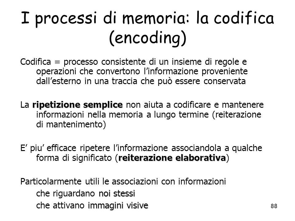 87 I processi di memoria: le diverse fasi La memoria non consiste di un singolo processo. Fasi nei processi di memoria: codifica (registrazione) riten