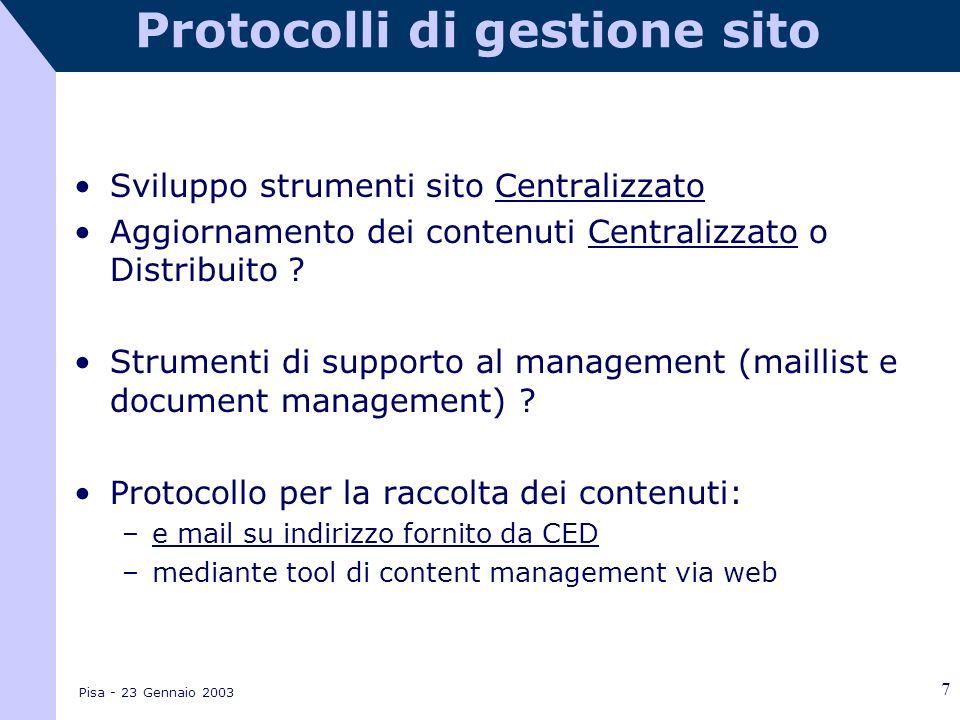 Pisa - 23 Gennaio 2003 7 Protocolli di gestione sito Sviluppo strumenti sito Centralizzato Aggiornamento dei contenuti Centralizzato o Distribuito .