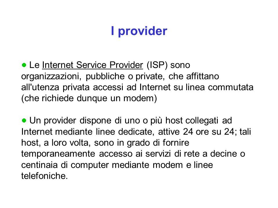 I provider Le Internet Service Provider (ISP) sono organizzazioni, pubbliche o private, che affittano all'utenza privata accessi ad Internet su linea