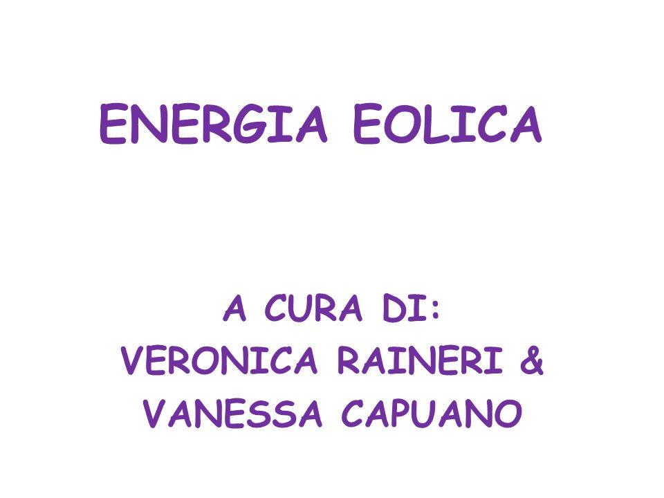 ENERGIA EOLICA A CURA DI: VERONICA RAINERI & VANESSA CAPUANO