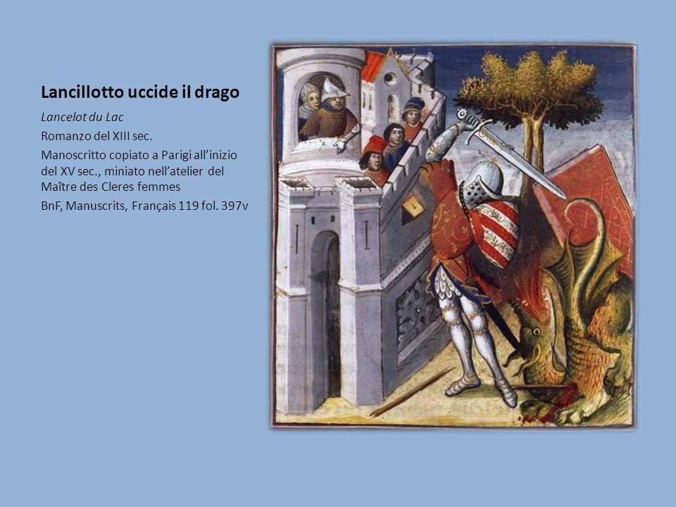 Lancillotto uccide il drago Lancelot du Lac Romanzo del XIII sec. Manoscritto copiato a Parigi allinizio del XV sec., miniato nellatelier del Maître d