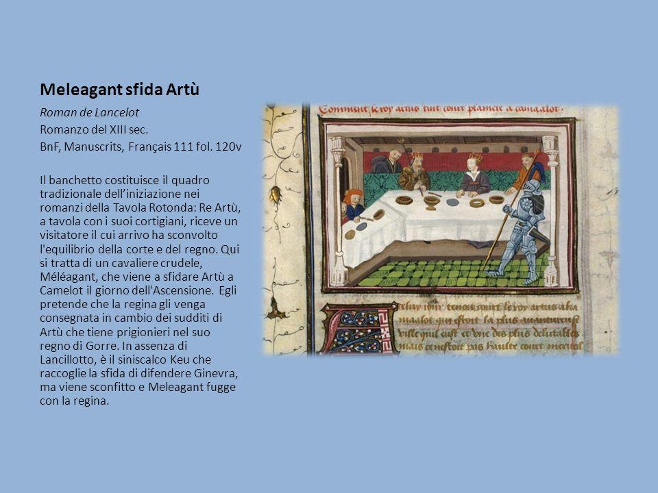 Meleagant sfida Artù Roman de Lancelot Romanzo del XIII sec. BnF, Manuscrits, Français 111 fol. 120v Il banchetto costituisce il quadro tradizionale d
