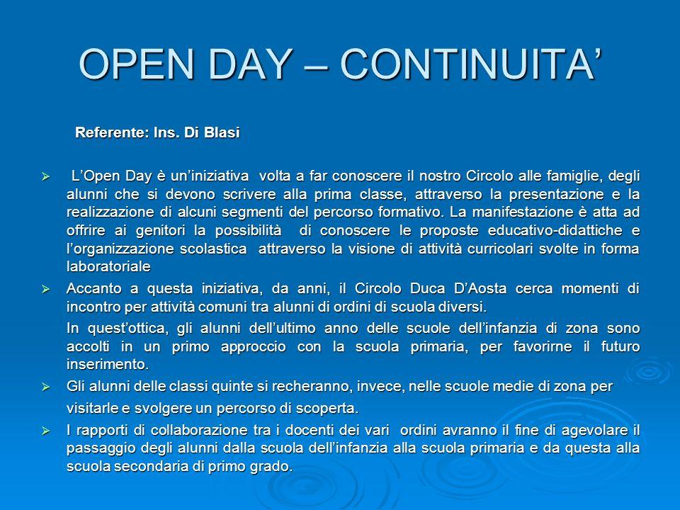 OPEN DAY – CONTINUITA Referente: Ins. Di Blasi LOpen Day è uniniziativa volta a far conoscere il nostro Circolo alle famiglie, degli alunni che si dev