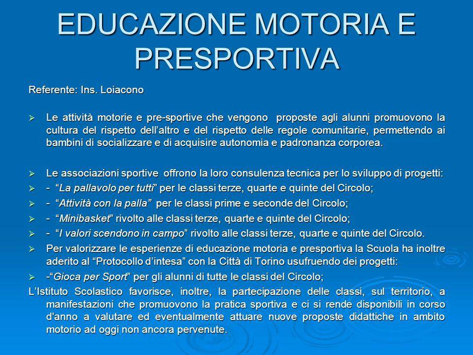 EDUCAZIONE MOTORIA E PRESPORTIVA Referente: Ins. Loiacono Le attività motorie e pre-sportive che vengono proposte agli alunni promuovono la cultura de