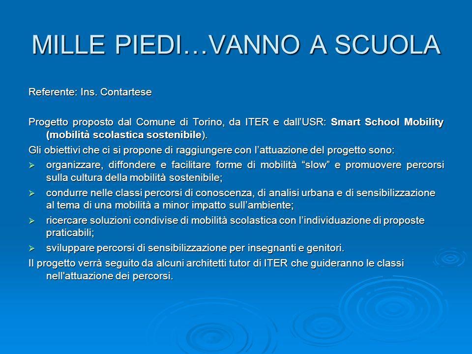 MILLE PIEDI…VANNO A SCUOLA Referente: Ins. Contartese Progetto proposto dal Comune di Torino, da ITER e dallUSR: Smart School Mobility (mobilità scola