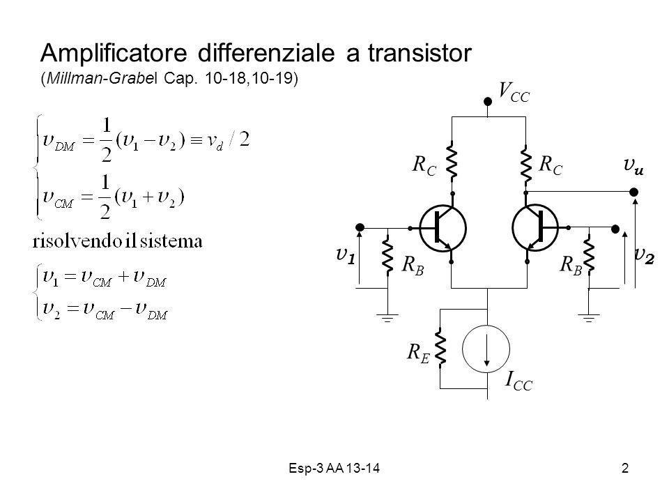 Esp-3 AA 13-142 Amplificatore differenziale a transistor (Millman-Grabel Cap. 10-18,10-19) RCRC RCRC V CC I CC RBRB RBRB vuvu v2v2 v1v1 RERE