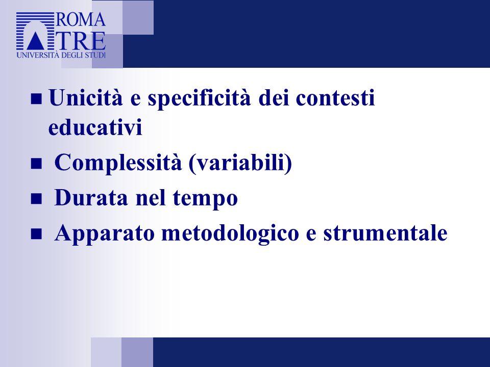 Unicità e specificità dei contesti educativi Complessità (variabili) Durata nel tempo Apparato metodologico e strumentale