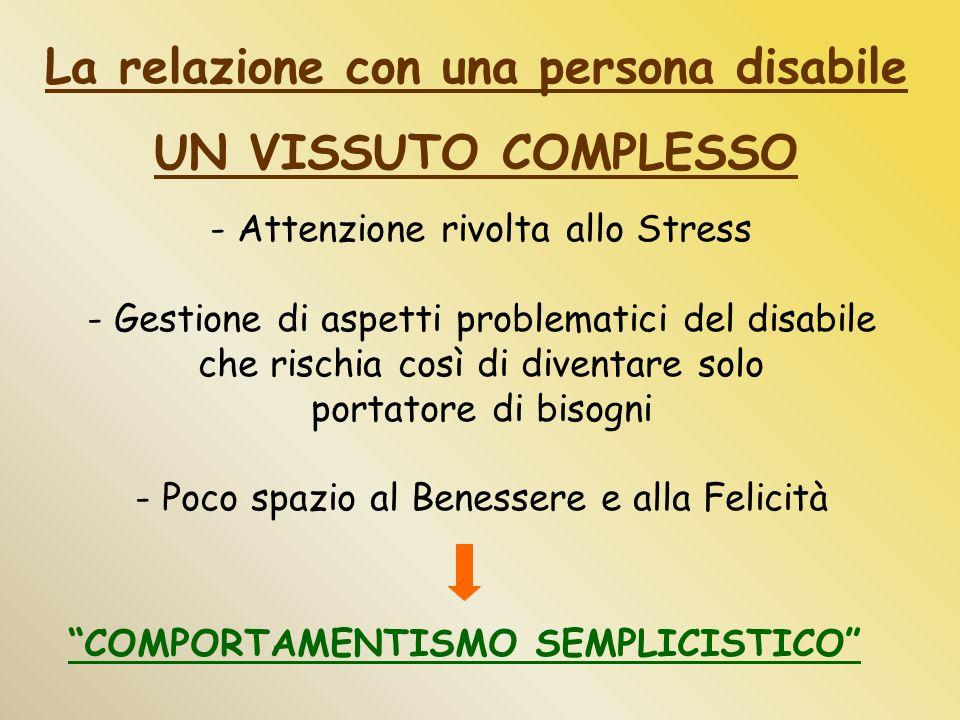 La relazione con una persona disabile UN VISSUTO COMPLESSO - Attenzione rivolta allo Stress - Gestione di aspetti problematici del disabile che rischi