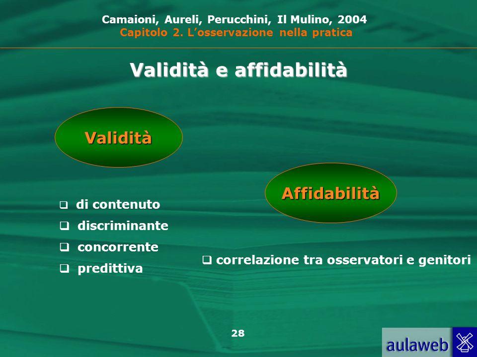 28 Validità e affidabilità Validità di contenuto discriminante concorrente predittiva Affidabilità correlazione tra osservatori e genitori Camaioni, Aureli, Perucchini, Il Mulino, 2004 Capitolo 2.