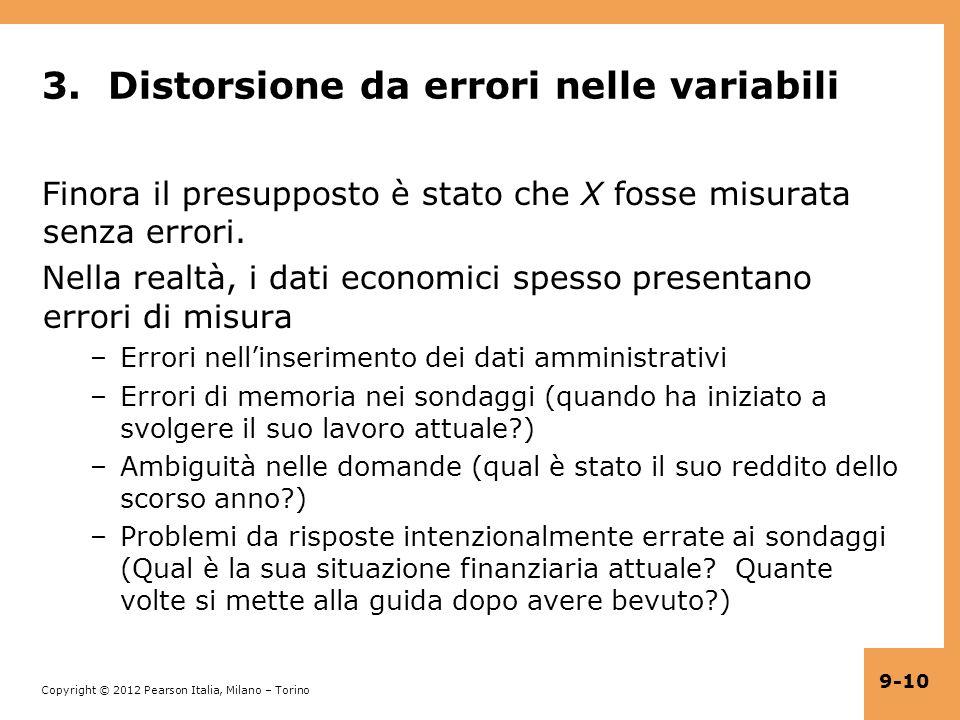 Copyright © 2012 Pearson Italia, Milano – Torino 9-10 3. Distorsione da errori nelle variabili Finora il presupposto è stato che X fosse misurata senz