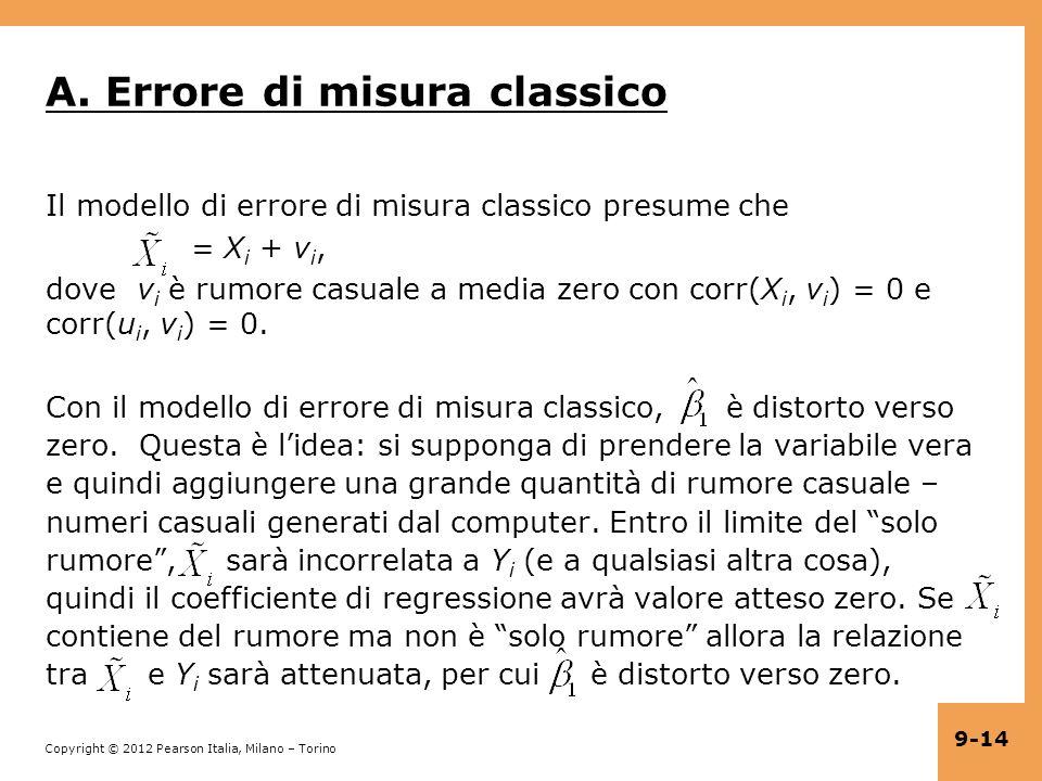 Copyright © 2012 Pearson Italia, Milano – Torino 9-14 A. Errore di misura classico Il modello di errore di misura classico presume che = X i + v i, do