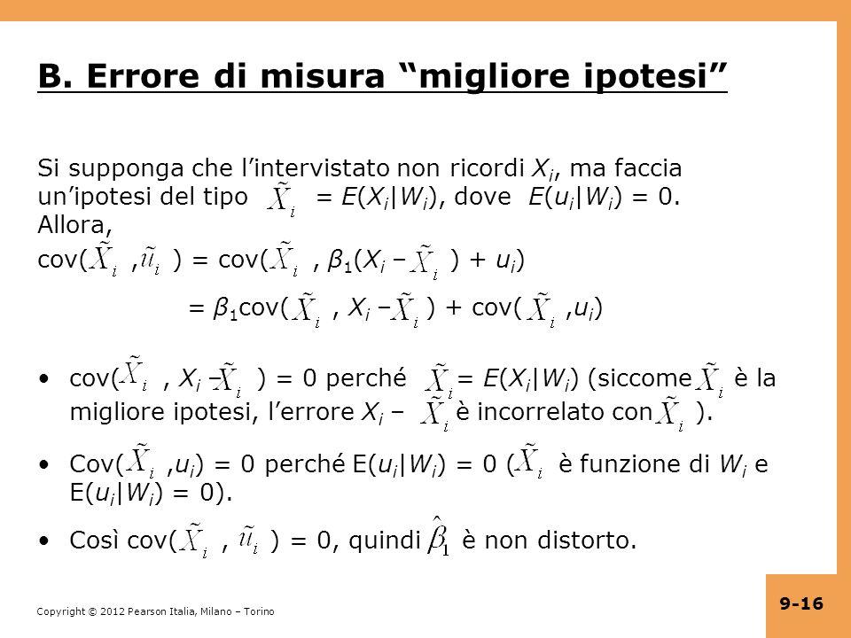 Copyright © 2012 Pearson Italia, Milano – Torino 9-16 B. Errore di misura migliore ipotesi Si supponga che lintervistato non ricordi X i, ma faccia un