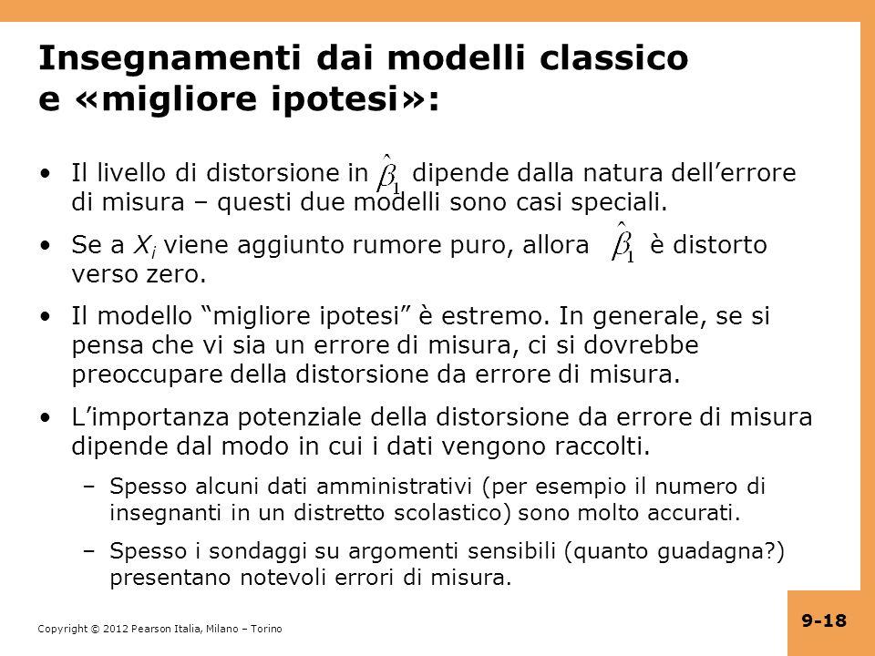 Copyright © 2012 Pearson Italia, Milano – Torino 9-18 Insegnamenti dai modelli classico e «migliore ipotesi»: Il livello di distorsione in dipende dalla natura dellerrore di misura – questi due modelli sono casi speciali.
