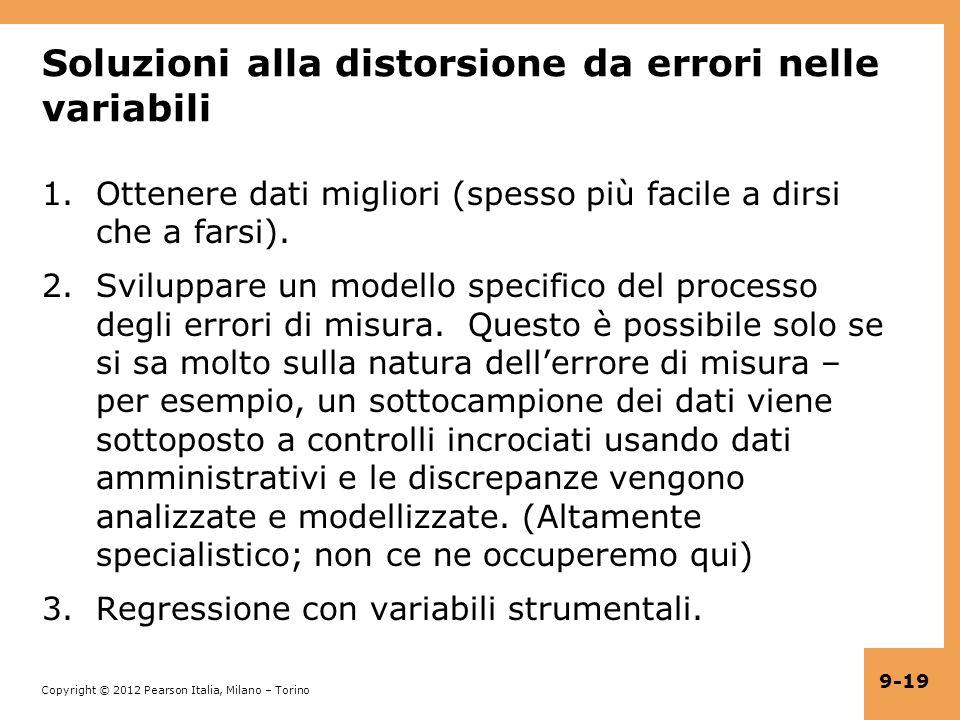 Copyright © 2012 Pearson Italia, Milano – Torino 9-19 Soluzioni alla distorsione da errori nelle variabili 1.Ottenere dati migliori (spesso più facile