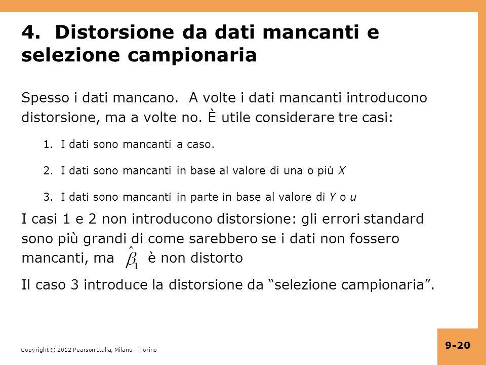 Copyright © 2012 Pearson Italia, Milano – Torino 9-20 4. Distorsione da dati mancanti e selezione campionaria Spesso i dati mancano. A volte i dati ma